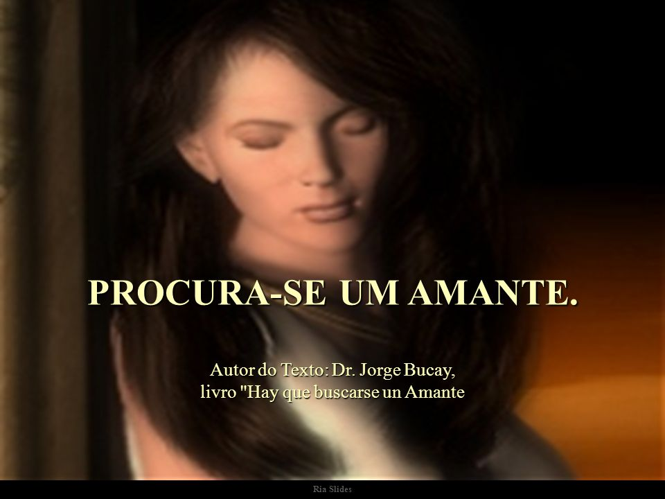 Autor do Texto: Dr. Jorge Bucay, livro Hay que buscarse un Amante
