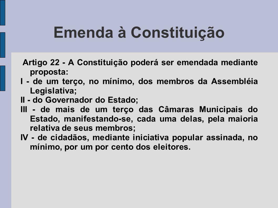 Emenda à Constituição Artigo 22 - A Constituição poderá ser emendada mediante proposta: