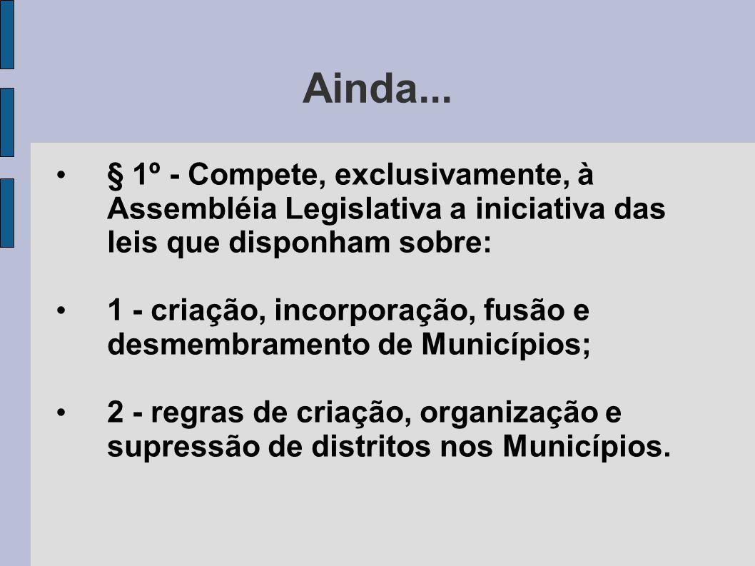 Ainda... § 1º - Compete, exclusivamente, à Assembléia Legislativa a iniciativa das leis que disponham sobre: