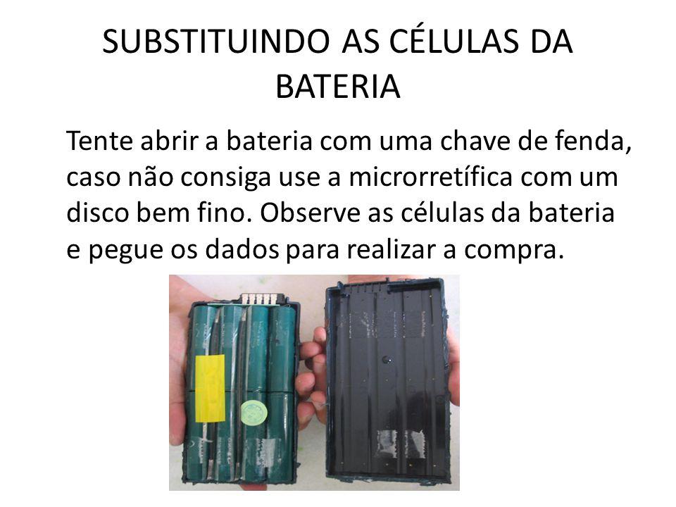 SUBSTITUINDO AS CÉLULAS DA BATERIA