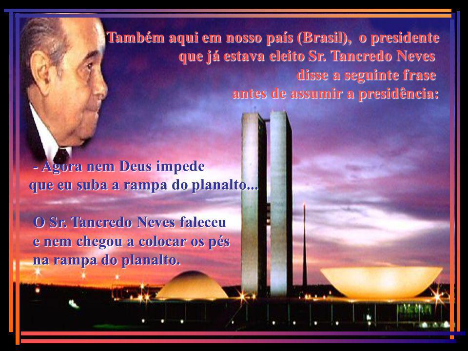 Também aqui em nosso país (Brasil), o presidente