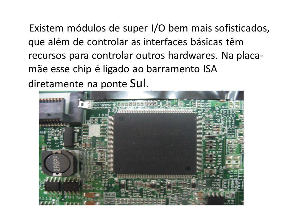 Existem módulos de super I/O bem mais sofisticados, que além de controlar as interfaces básicas têm recursos para controlar outros hardwares.