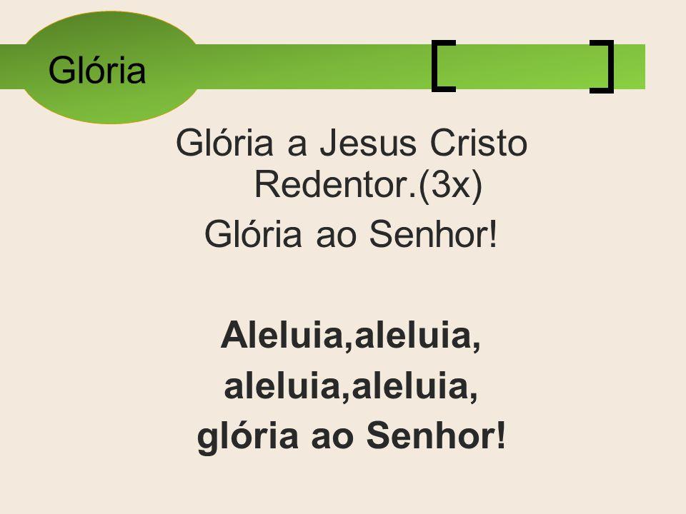 Glória a Jesus Cristo Redentor.(3x)