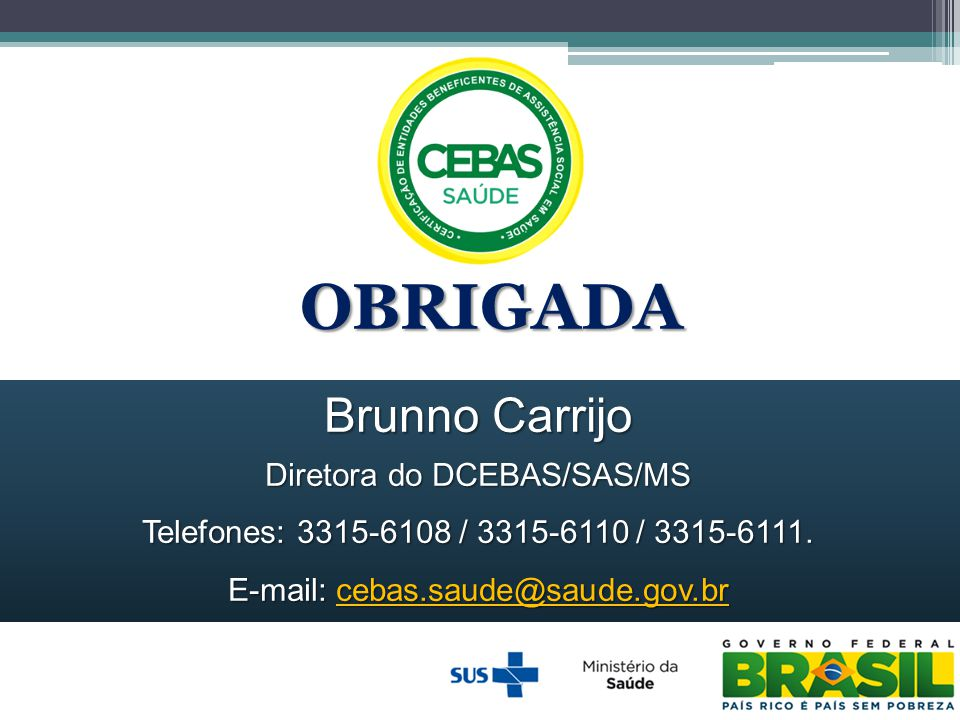 OBRIGADA Brunno Carrijo Diretora do DCEBAS/SAS/MS