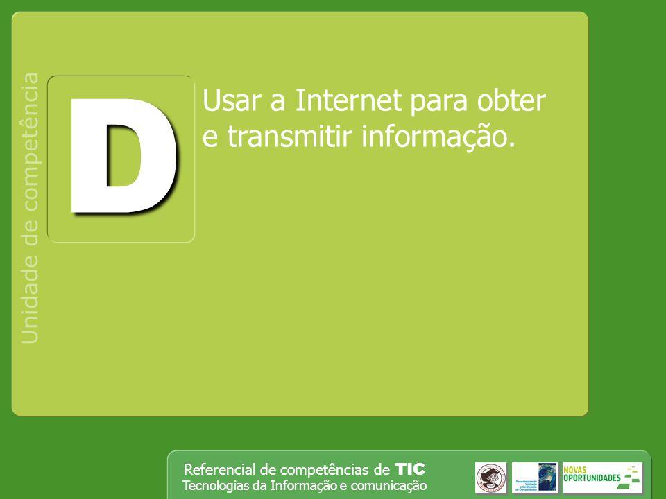 D Usar a Internet para obter e transmitir informação.