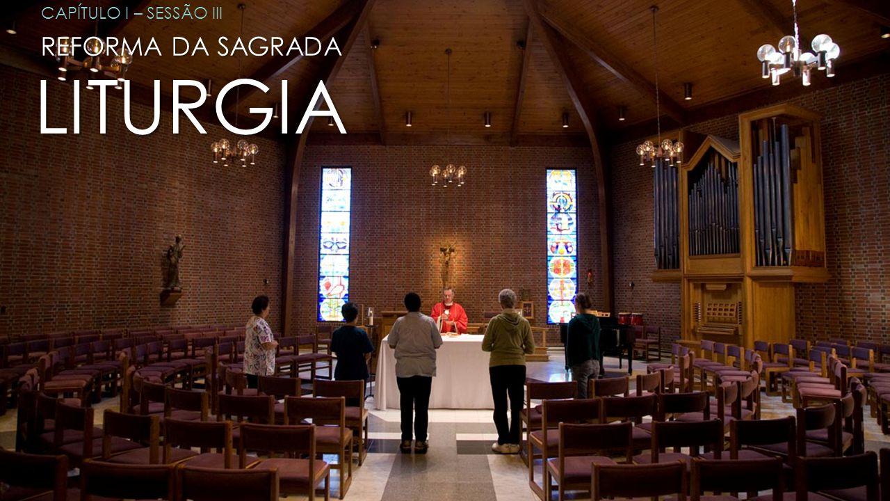CAPÍTULO I – SESSÃO III REFORMA DA SAGRADA LITURGIA