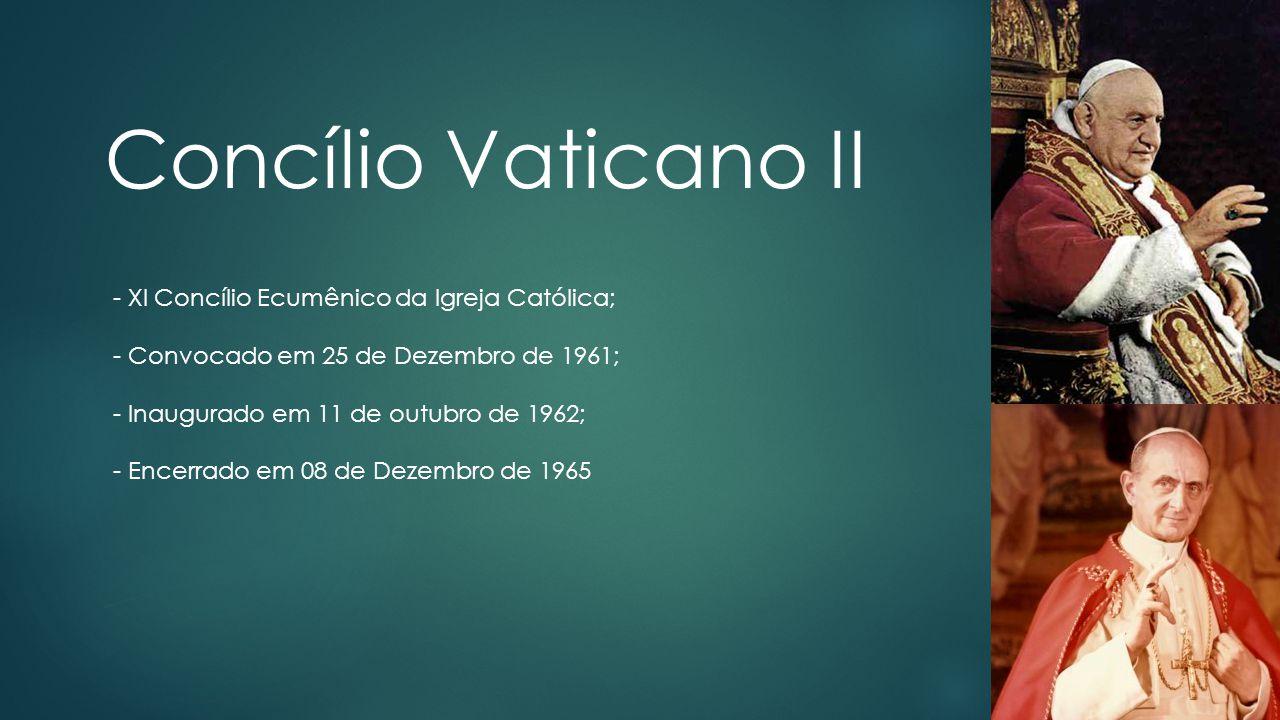 Concílio Vaticano II - XI Concílio Ecumênico da Igreja Católica;