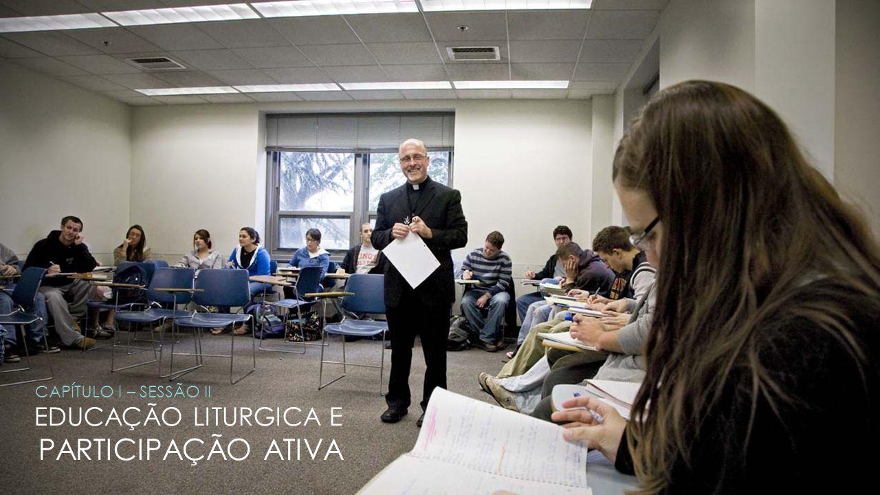 CAPÍTULO I – SESSÃO II EDUCAÇÃO LITURGICA E PARTICIPAÇÃO ATIVA