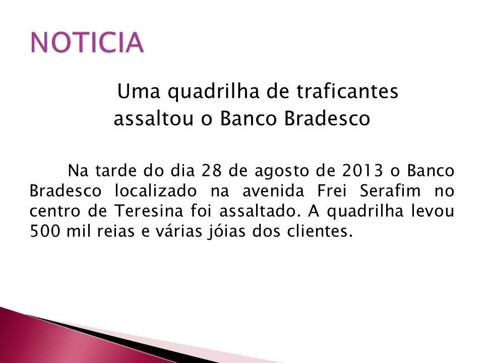 NOTICIA assaltou o Banco Bradesco Uma quadrilha de traficantes