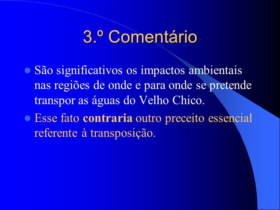 3.º Comentário São significativos os impactos ambientais nas regiões de onde e para onde se pretende transpor as águas do Velho Chico.