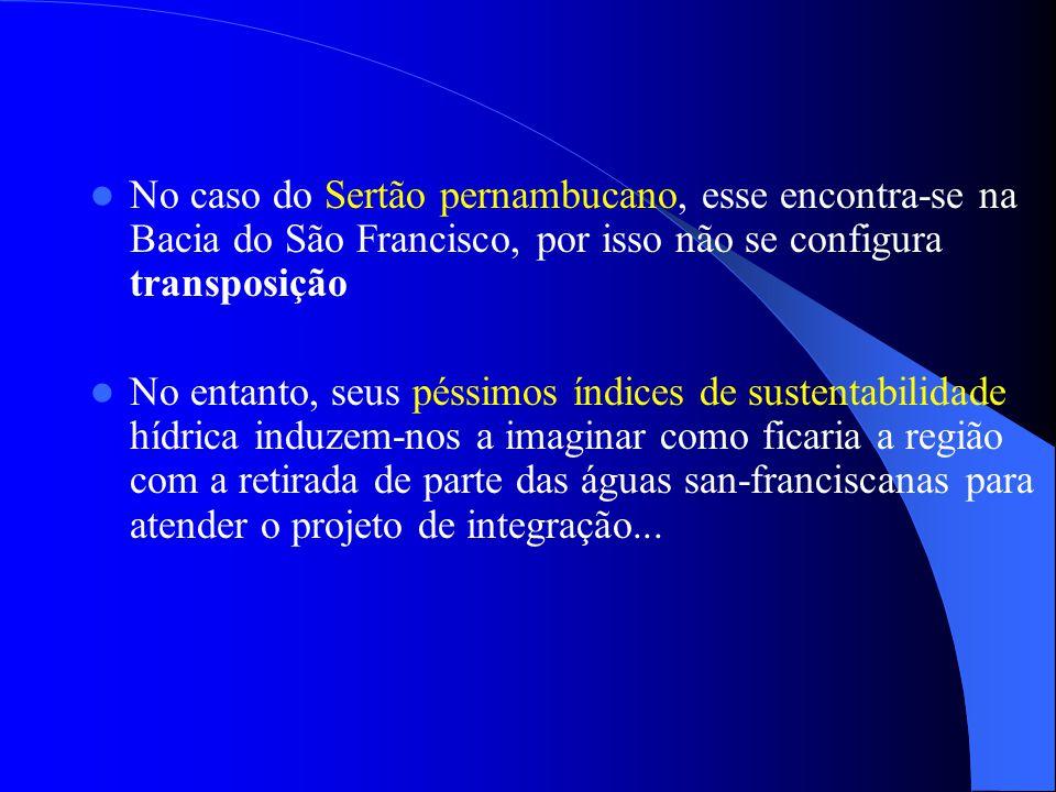 No caso do Sertão pernambucano, esse encontra-se na Bacia do São Francisco, por isso não se configura transposição