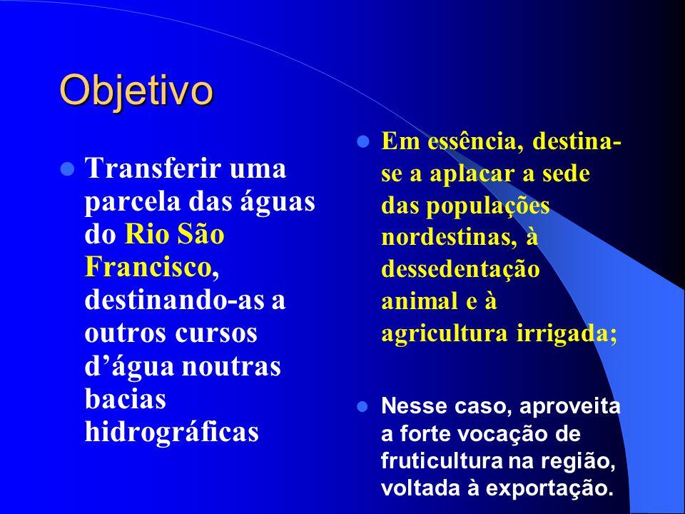 Objetivo Em essência, destina-se a aplacar a sede das populações nordestinas, à dessedentação animal e à agricultura irrigada;