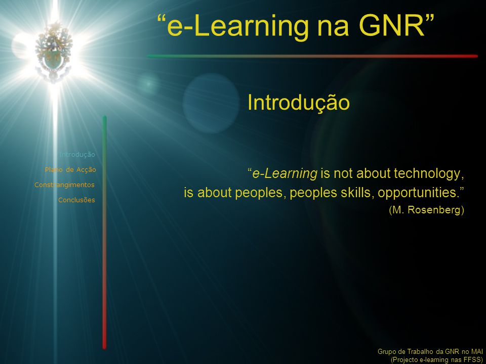 e-Learning na GNR Introdução e-Learning is not about technology,
