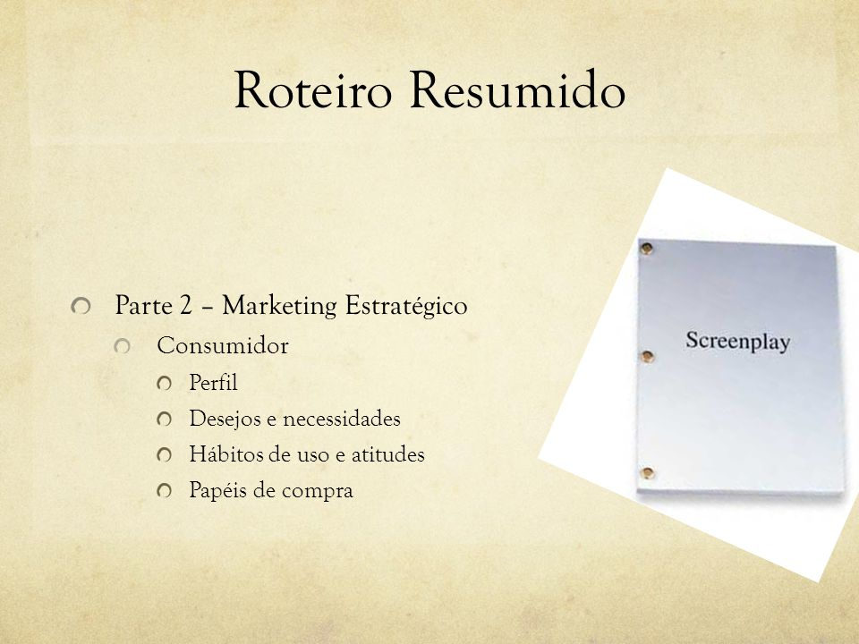 Roteiro Resumido Parte 2 – Marketing Estratégico Consumidor Perfil