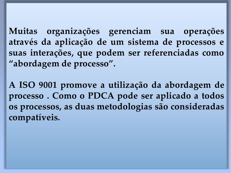 Muitas organizações gerenciam sua operações através da aplicação de um sistema de processos e suas interações, que podem ser referenciadas como abordagem de processo .