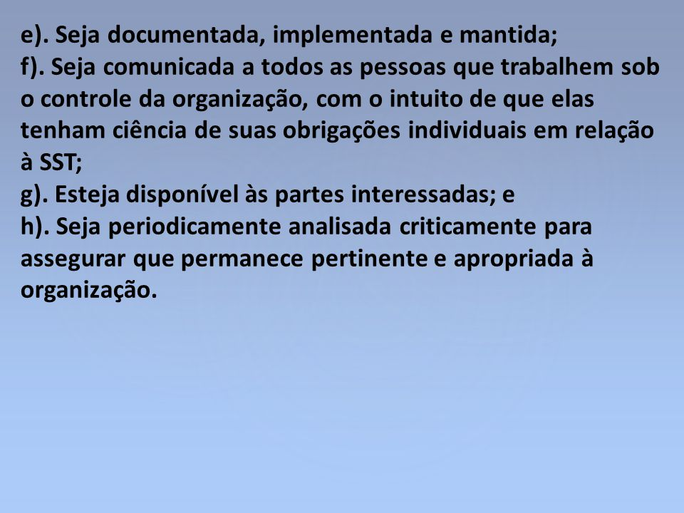 e). Seja documentada, implementada e mantida;