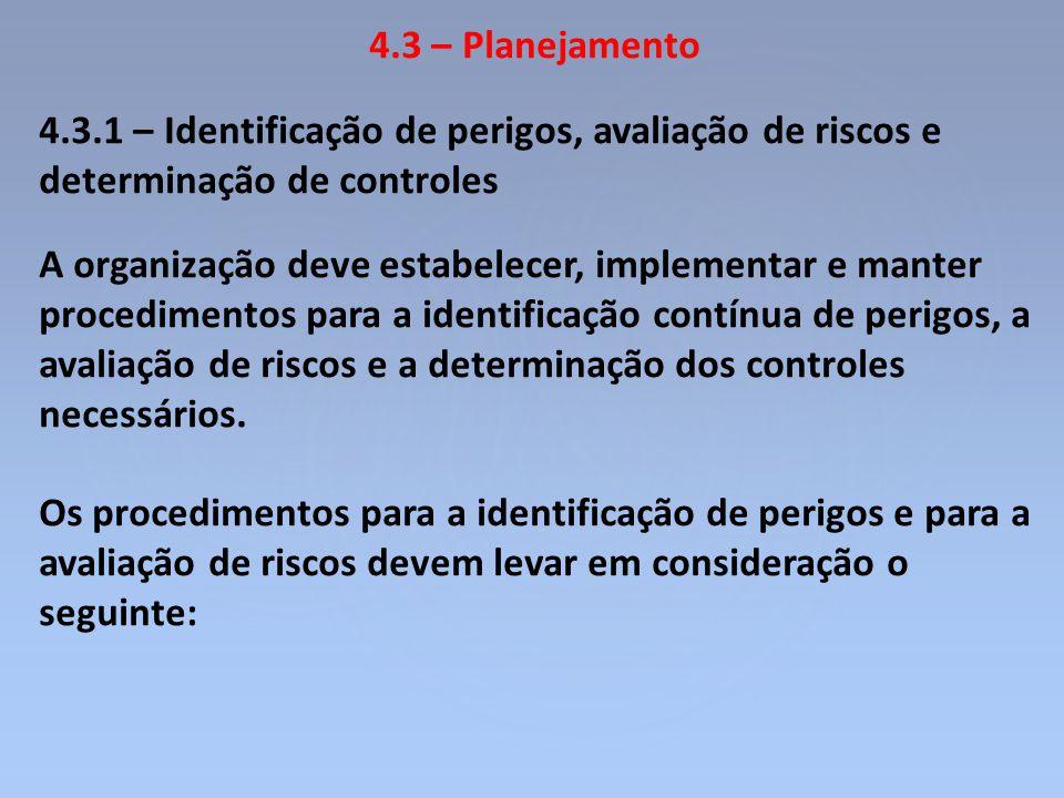 4.3 – Planejamento 4.3.1 – Identificação de perigos, avaliação de riscos e determinação de controles.