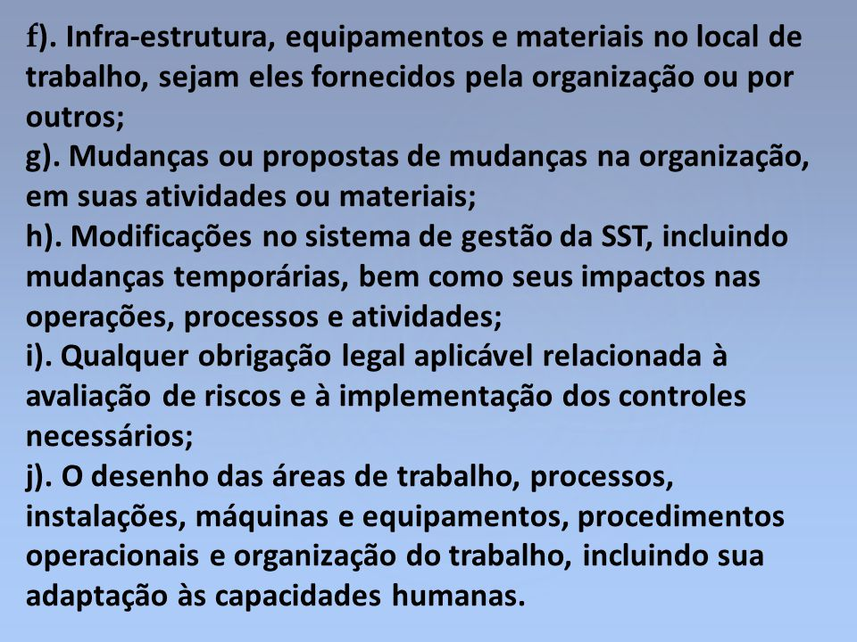 f). Infra-estrutura, equipamentos e materiais no local de trabalho, sejam eles fornecidos pela organização ou por outros;