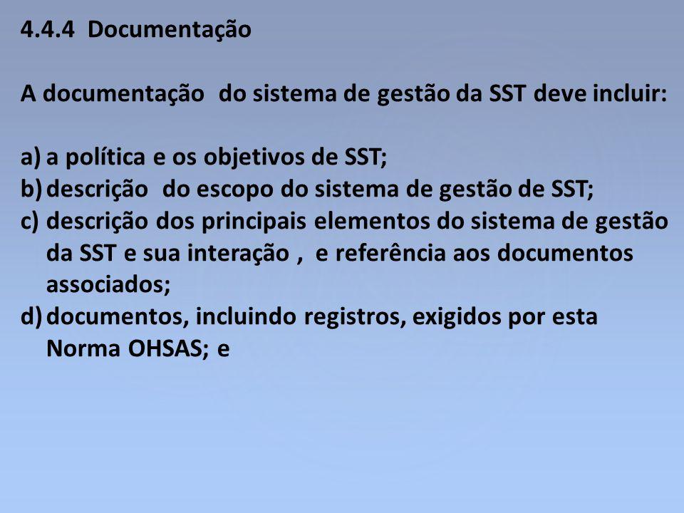 4.4.4 Documentação A documentação do sistema de gestão da SST deve incluir: a política e os objetivos de SST;