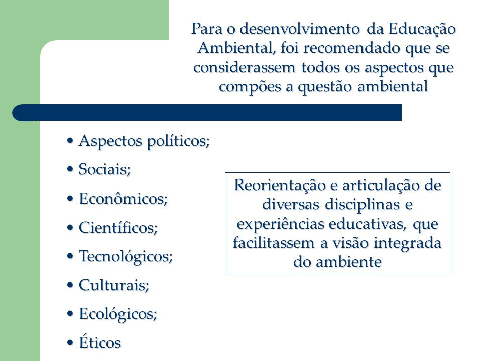 Para o desenvolvimento da Educação Ambiental, foi recomendado que se considerassem todos os aspectos que compões a questão ambiental