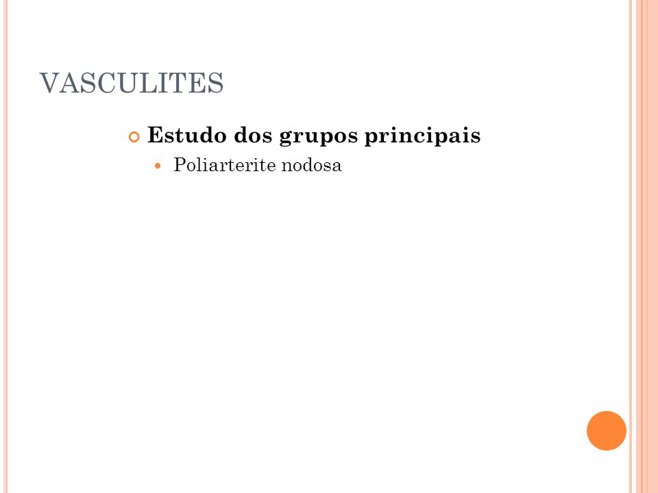 VASCULITES Estudo dos grupos principais Poliarterite nodosa