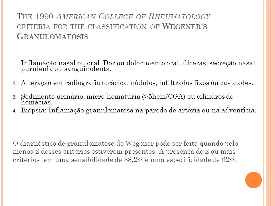 The 1990 American College of Rheumatology criteria for the classification of Wegener s Granulomatosis