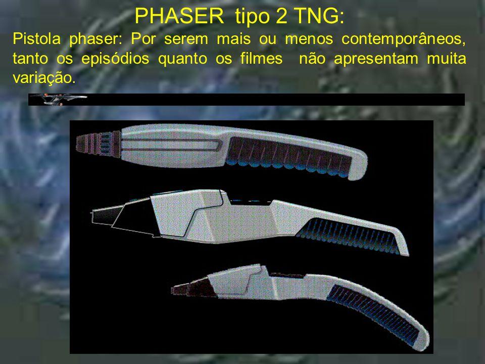 PHASER tipo 2 TNG: Pistola phaser: Por serem mais ou menos contemporâneos, tanto os episódios quanto os filmes não apresentam muita variação.
