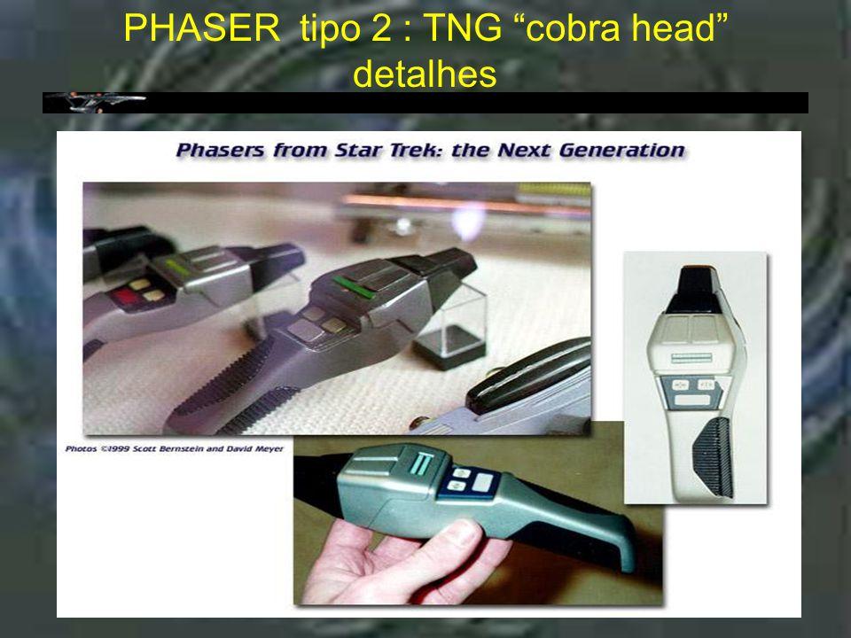 Phaser tipo 2 : TNG Cobra head - Detalhes