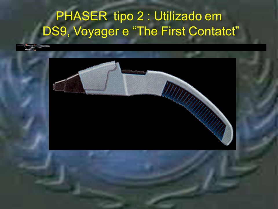 Phaser tipo 2 : Utilizado em DS9, Voyager e The First Contatct