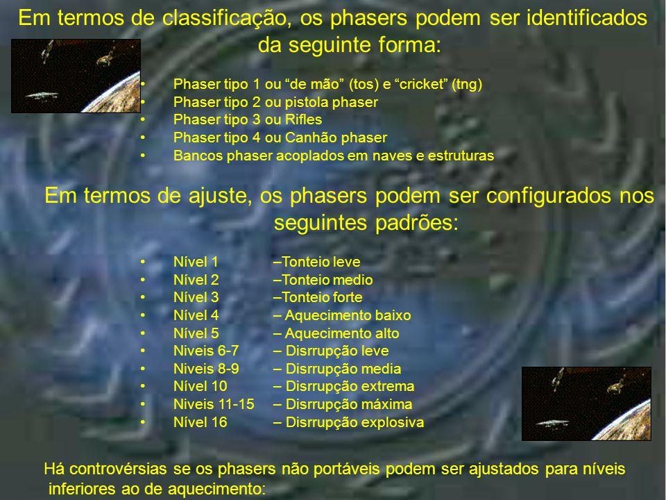 Em termos de classificação, os phasers podem ser identificados da seguinte forma: