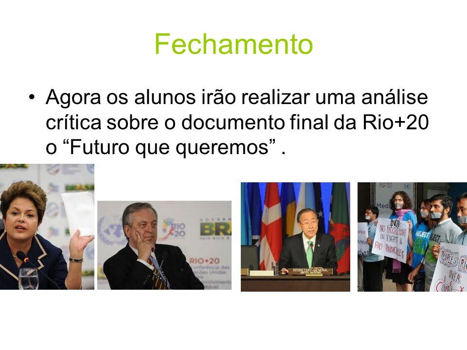 Fechamento Agora os alunos irão realizar uma análise crítica sobre o documento final da Rio+20 o Futuro que queremos .