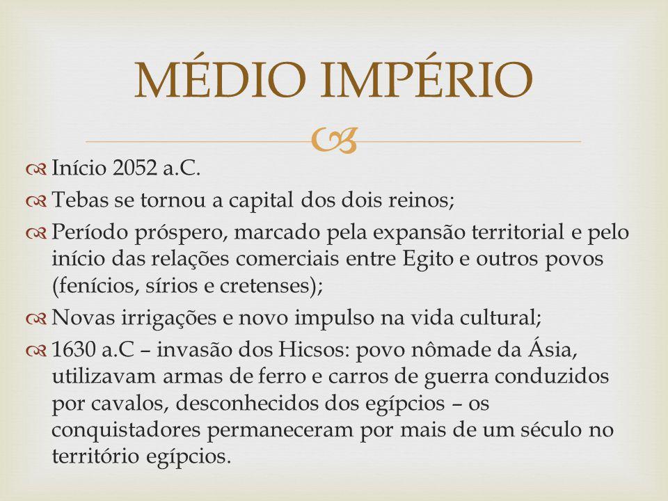 MÉDIO IMPÉRIO Início 2052 a.C.