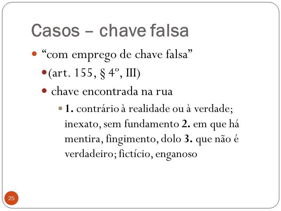 Casos – chave falsa com emprego de chave falsa (art. 155, § 4º, III)