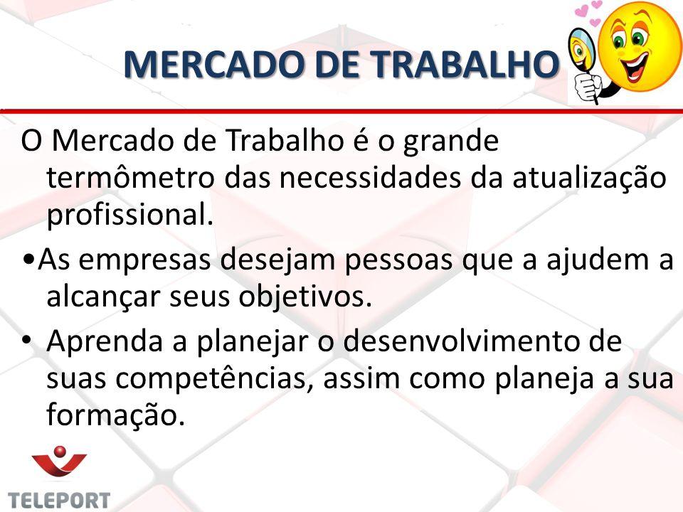 MERCADO DE TRABALHO O Mercado de Trabalho é o grande termômetro das necessidades da atualização profissional.