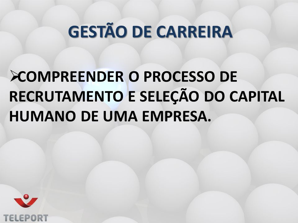GESTÃO DE CARREIRA Compreender o processo de recrutamento e seleção do capital humano de uma empresa.