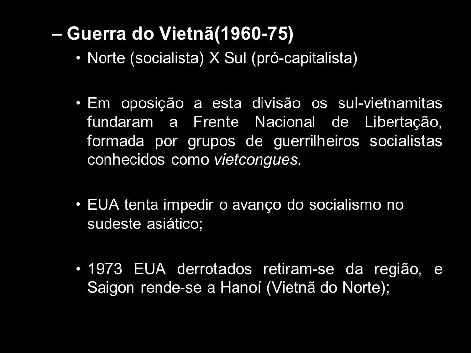 Guerra do Vietnã(1960-75) Norte (socialista) X Sul (pró-capitalista)