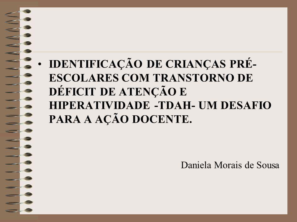 IDENTIFICAÇÃO DE CRIANÇAS PRÉ-ESCOLARES COM TRANSTORNO DE DÉFICIT DE ATENÇÃO E HIPERATIVIDADE -TDAH- UM DESAFIO PARA A AÇÃO DOCENTE.