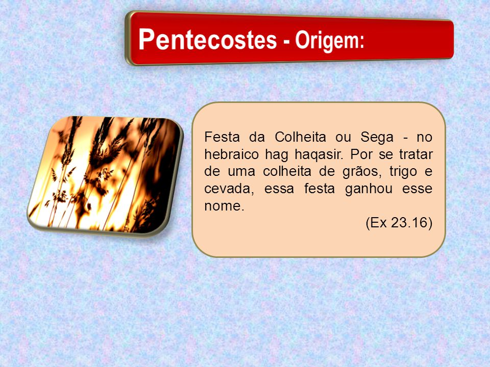 Pentecostes - Origem: