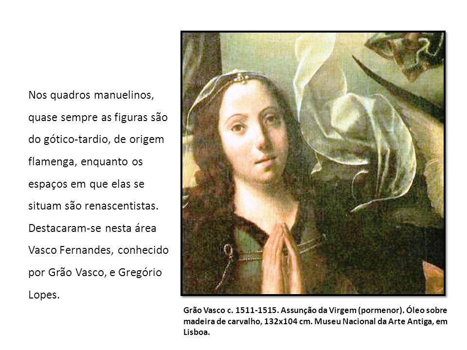 Nos quadros manuelinos, quase sempre as figuras são do gótico-tardio, de origem flamenga, enquanto os espaços em que elas se situam são renascentistas.