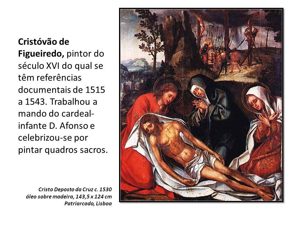 Cristóvão de Figueiredo, pintor do século XVI do qual se têm referências documentais de 1515 a 1543. Trabalhou a mando do cardeal-infante D. Afonso e celebrizou-se por pintar quadros sacros.