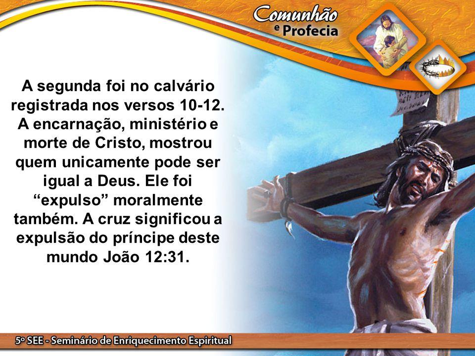 A segunda foi no calvário registrada nos versos 10-12