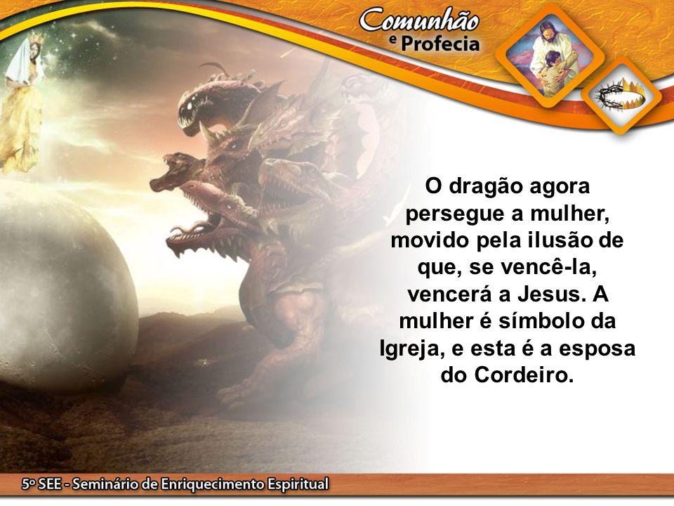 O dragão agora persegue a mulher, movido pela ilusão de que, se vencê-la, vencerá a Jesus.