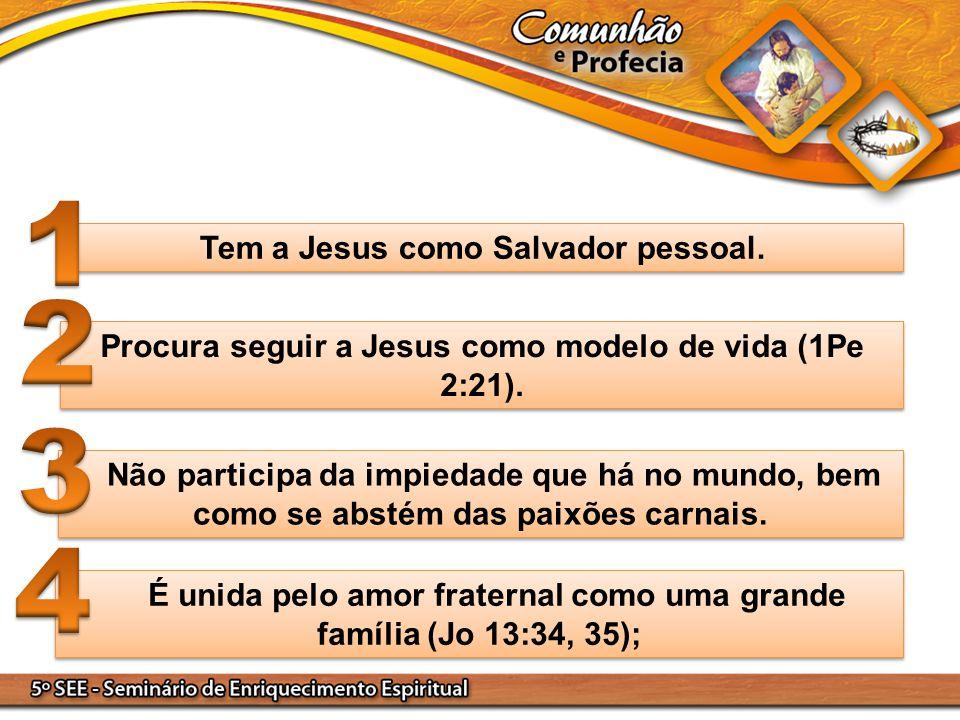 1 2 3 4 Tem a Jesus como Salvador pessoal.