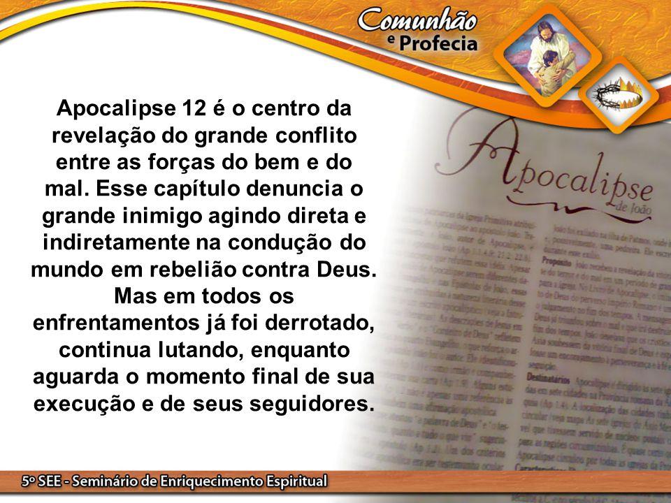 Apocalipse 12 é o centro da revelação do grande conflito entre as forças do bem e do mal.