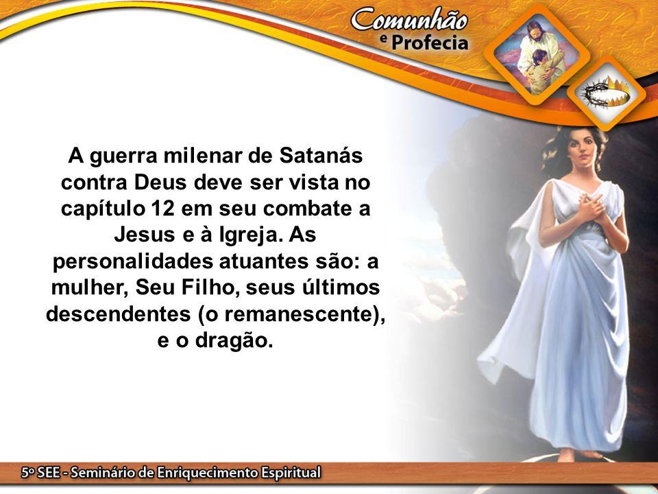 A guerra milenar de Satanás contra Deus deve ser vista no capítulo 12 em seu combate a Jesus e à Igreja.