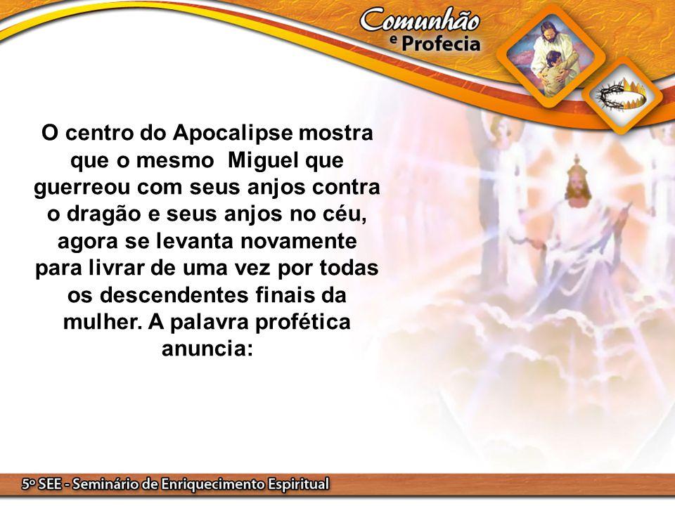 O centro do Apocalipse mostra que o mesmo Miguel que guerreou com seus anjos contra o dragão e seus anjos no céu, agora se levanta novamente para livrar de uma vez por todas os descendentes finais da mulher.