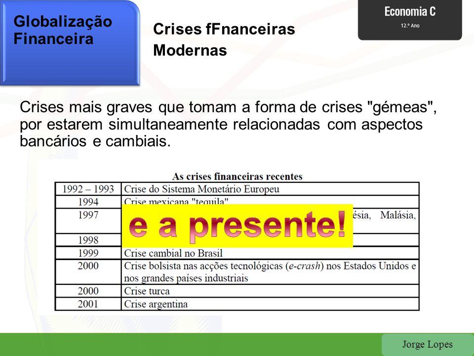 e a presente! Globalização Financeira Crises fFnanceiras Modernas