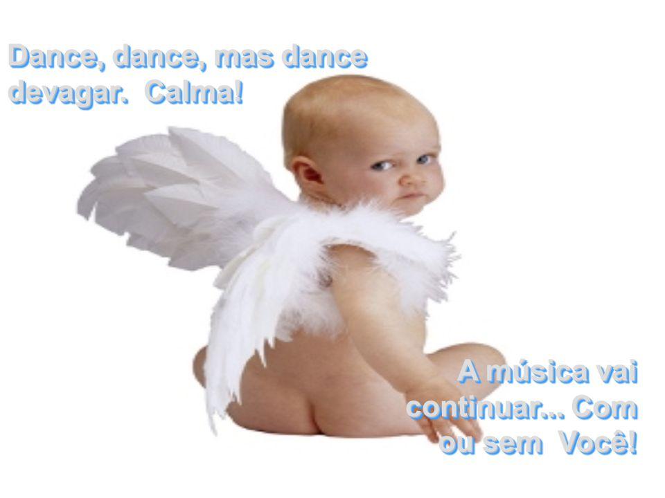 Dance, dance, mas dance devagar. Calma!