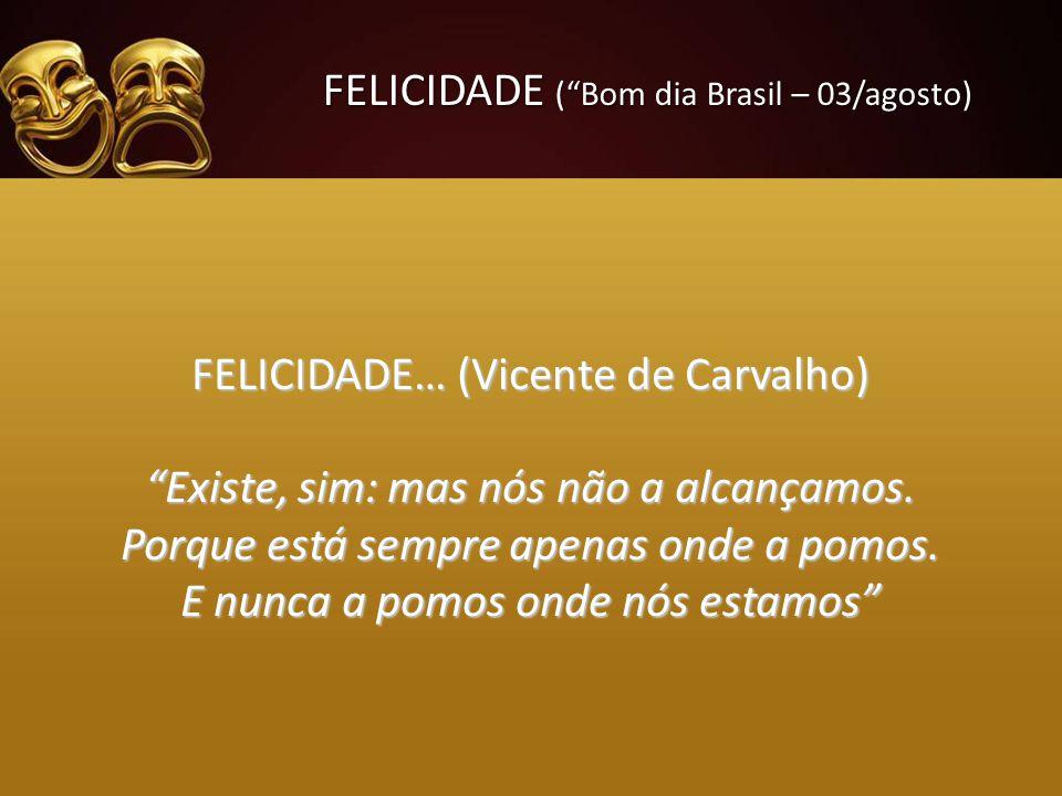 FELICIDADE ( Bom dia Brasil – 03/agosto)