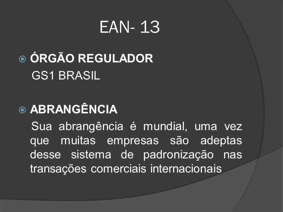 EAN- 13 ÓRGÃO REGULADOR GS1 BRASIL ABRANGÊNCIA